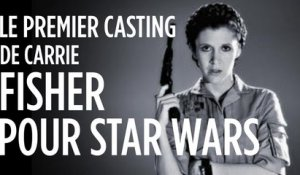 Le premier casting de Carrie Fisher pour Star Wars