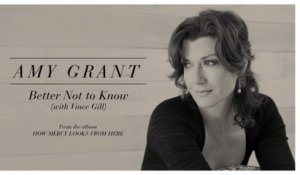 Amy Grant - Better Not To Know