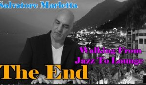 Salvatore Marletta - The End - Walking from Jazz to Lounge