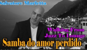 Salvatore Marletta - Samba do amor perdido - Walking from Jazz to Lounge