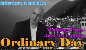 Salvatore Marletta - Ordinary Day - Walking from Jazz to Lounge