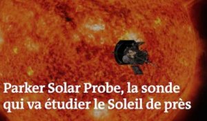 Parker Solar Probe, la sonde qui doit s'approcher le plus près possible du Soleil