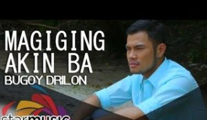 Bugoy Drilon - Magiging Akin Ba (Official Music Video)