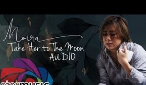 Moira Dela Torre - Take Her to The Moon (Audio)