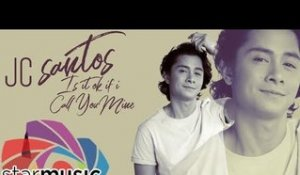 JC Santos - Is It Ok If I Call You Mine (Audio)