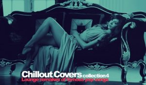 Top Lounge and Chill Out music - Chillout Covers Collection Vol. 4