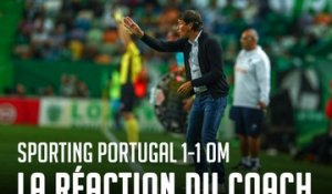 Sporting Portugal - OM (1-1) I La réaction du coach