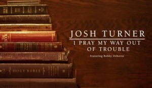 Josh Turner - I Pray My Way Out Of Trouble