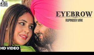 Eyebrow | ( Full HD)  | Rupinder Virk |  New Punjabi Songs 2017 | Latest Punjabi Songs 2017