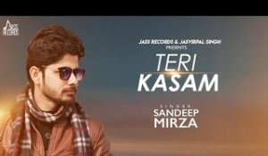 Teri Kasam | (Full Song ) | Sandeep Mirza | New Punjabi Songs 2018 | Latest Punjabi Songs 2018
