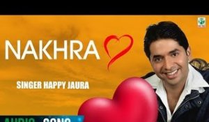 Nakhra | Happy Jaura | (Audio Song) | Latest Punjabi Songs 2018 | Finetone