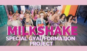 MILKSHAKE KELIS - SPECIAL GYAL FORMATION VIDEO PROJECT BY AYA LEVEL