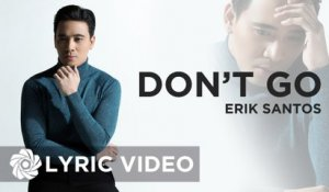 Erik Santos - Don't Go (Official Lyric Video)