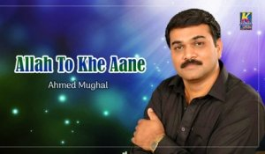 Ahmed Mughal - Allah To Khe Aane - Sindhi Hit Songs