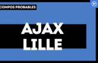 Ajax Amsterdam - LOSC : les compositions probables