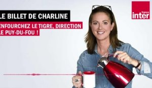 Enfourchez le tigre, direction le Puy-du-Fou ! Le Billet de Charline