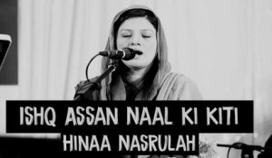 Ishq Assan naal ki kiti | Hina Nasrullah | Full Song | Gaane Shaane | HD Video