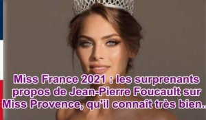 Miss France 2021 : les surprenants propos de Jean-Pierre Foucault sur Miss Provence, qu'il conn...
