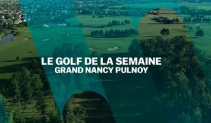 Golf de la semaine : Grand Nancy Pulnoy