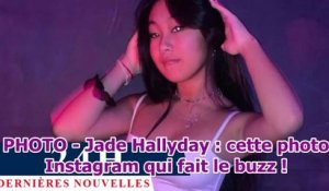 PHOTO - Jade Hallyday : cette photo Instagram qui fait le buzz !