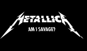 Metallica - Am I Savage?