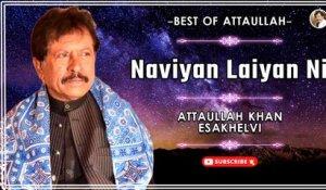 Naviyan Laiyan Ni | Love Song | Attaullah Khan Esakhelvi